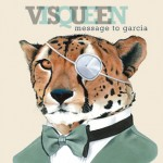 Visqueen - Message To Garcia